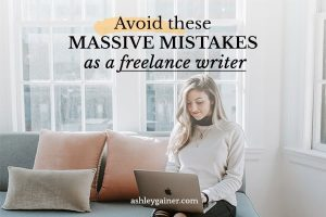 avoid these massive mistakes as a freelance writer