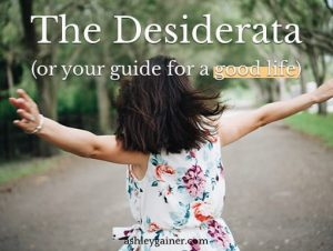the desiderata (or your guide for a good life)