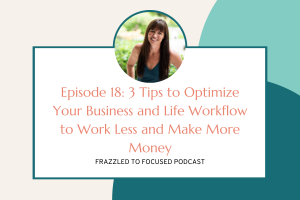 3-tips-to-maximize-your-business-and-life-workflow-to-work-less-and-make-more-money