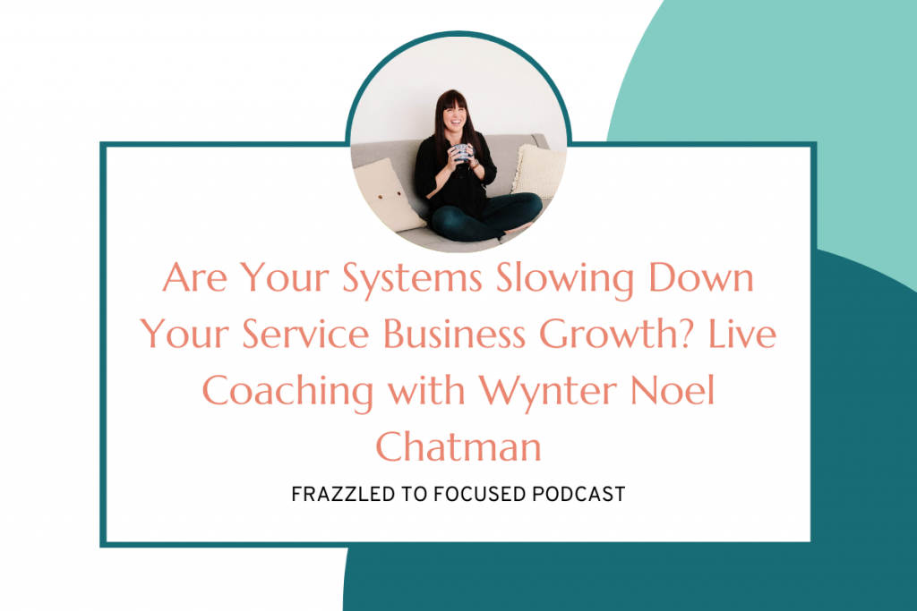 are-your-systems-slowing-down-your-service-business-growth-live-coaching-with-wynter-noel-chatman